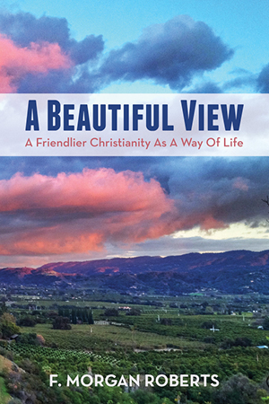 "Cover of ""A Beautiful View: A Friendlier Christianity as a Way of Life,"" by Rev. Dr. F. Morgan Roberts"
